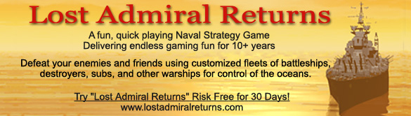 "Enjoy blasting enemy naval fleets to pieces? Defeat your friends, enemies, and computer in the infinite naval battles found in ""Lost Admiral Returns""...  Click here to get your Risk Free 30 day trial now."